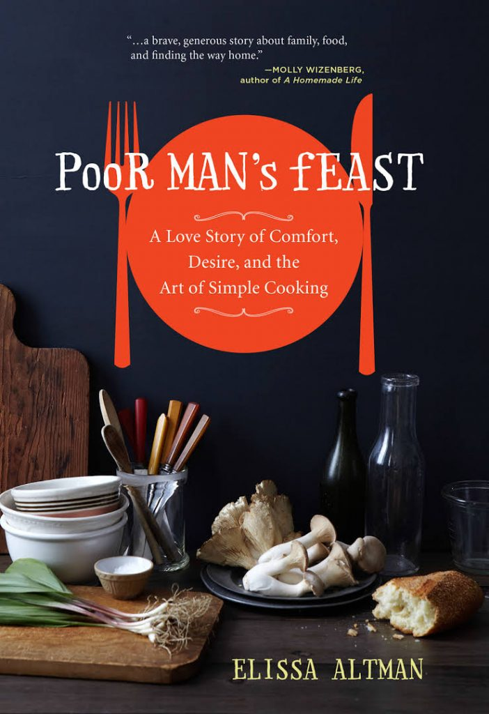 Poor Man's Feast: A Love Story of Comfort, Desire, and the Art of Simple Cooking, by Elissa Altman