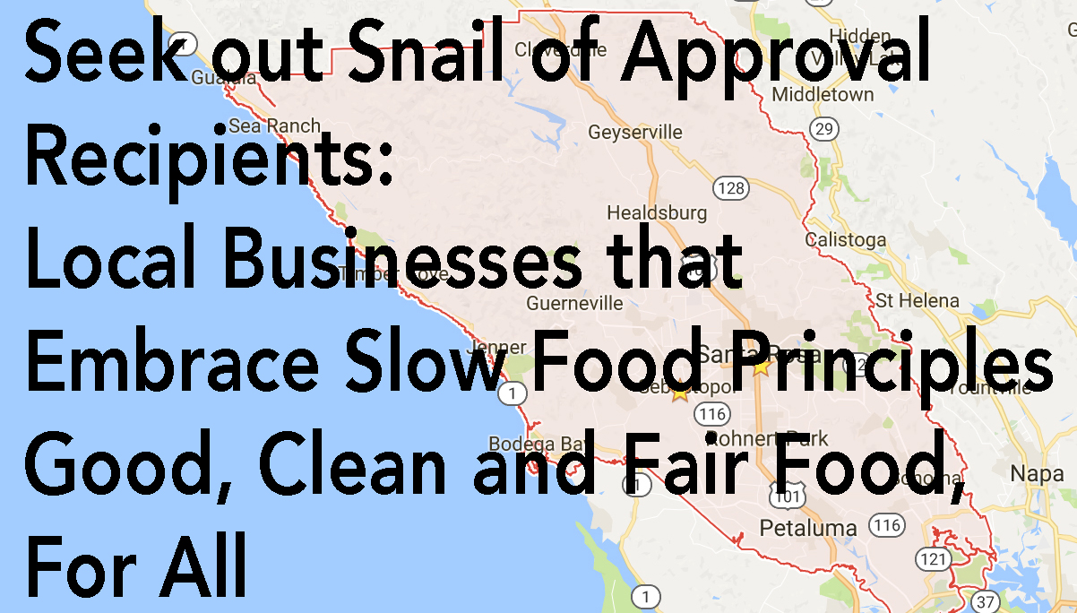 Seek out Snail of Approval Recipients:Local Businesses that Embrace Slow Food Principles Good, Clean and Fair Food, For All