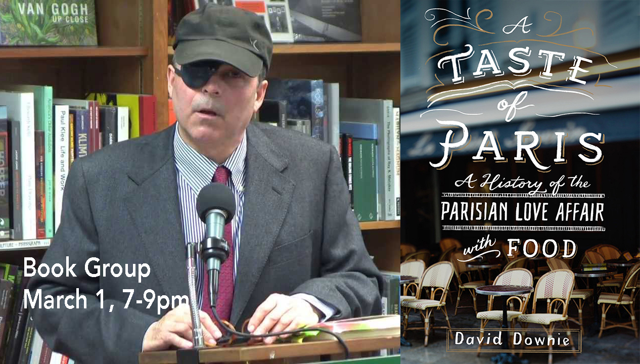 Slow Food Russian River Book Group Thursday, March 1, 2018: A Taste of Paris: A History of the Parisian Love Affair with Food, by David Downie (2017)