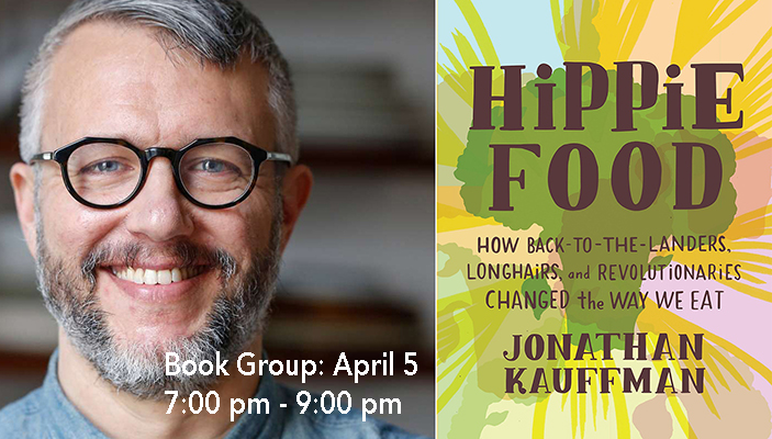 Slow Food Russian River Book Group: Hippie Food- How Back-to-the-Landers, Longhairs, and Revolutionaries Changed the Way We Eat, by Jonathan Kauffman